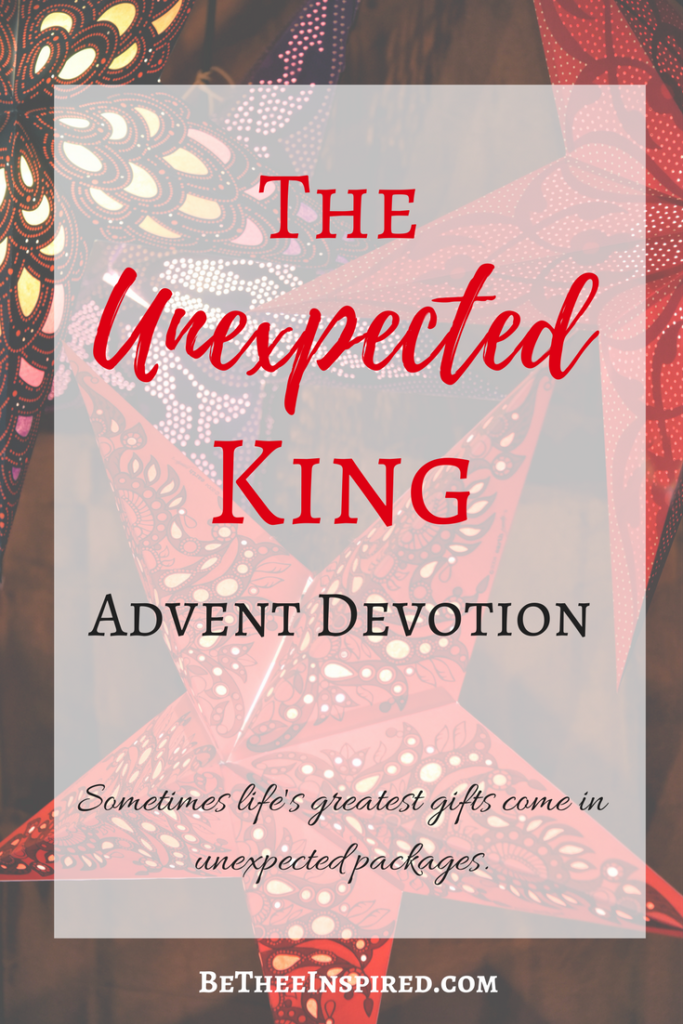 "The Unexpected King ""Is it possible that we dismiss what God is doing right before our eyes, because we expect it to look differently?"""